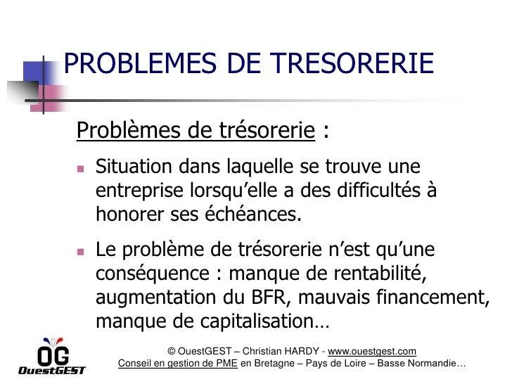 PROBLEMES DE TRESORERIEProblèmes de trésorerie :   Situation dans laquelle se trouve une    entreprise lorsqu'elle a des ...
