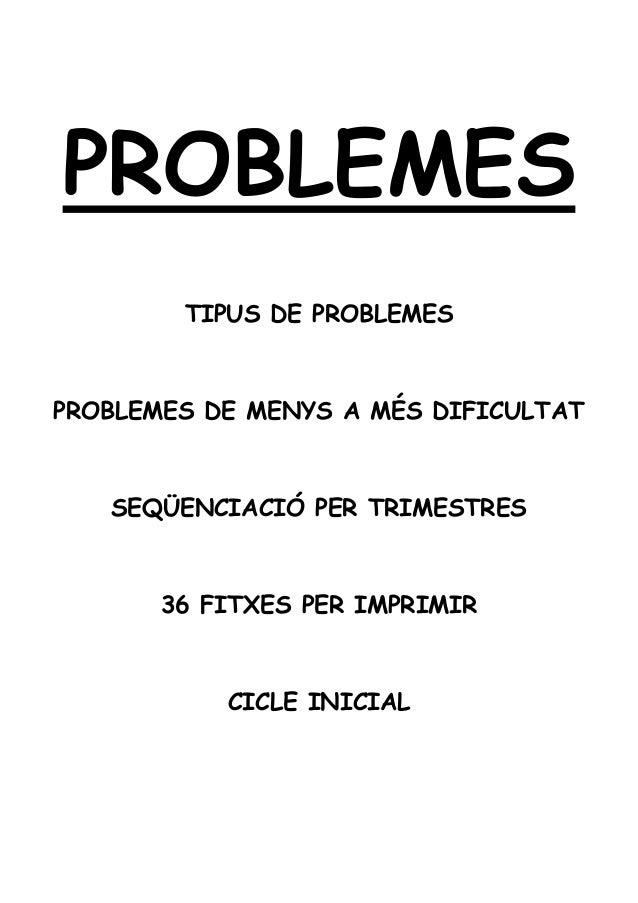 PROBLEMES TIPUS DE PROBLEMES PROBLEMES DE MENYS A MÉS DIFICULTAT SEQÜENCIACIÓ PER TRIMESTRES 36 FITXES PER IMPRIMIR CICLE ...