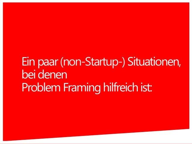 Einpaar(non-Startup-) Situationen, beidenen ProblemFraminghilfreichist: 28