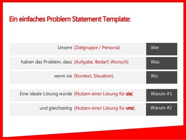 Ein einfaches Problem Statement Template: [Zielgruppe / Persona] [Aufgabe, Bedarf, Wunsch] [Kontext, Situation]. [Nutzen e...