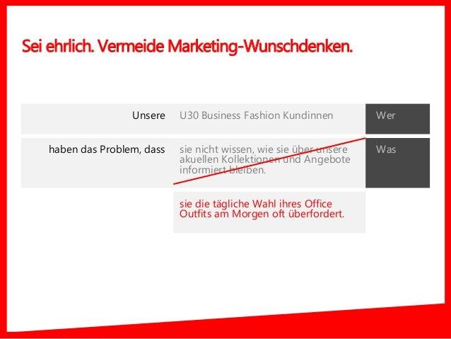 Sei ehrlich. Vermeide Marketing-Wunschdenken. U30 Business Fashion Kundinnen sie nicht wissen, wie sie über unsere akuelle...