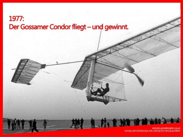 1977: Der Gossamer Condor fliegt – und gewinnt. http://uxmag.com/articles/you-are-solving-the-wrong-problem pictures.propd...