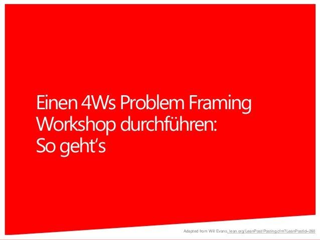 Einen4WsProblemFraming Workshopdurchführen: Sogeht's 52 Adapted from Will Evans, lean.org/LeanPost/Posting.cfm?LeanPostId=...