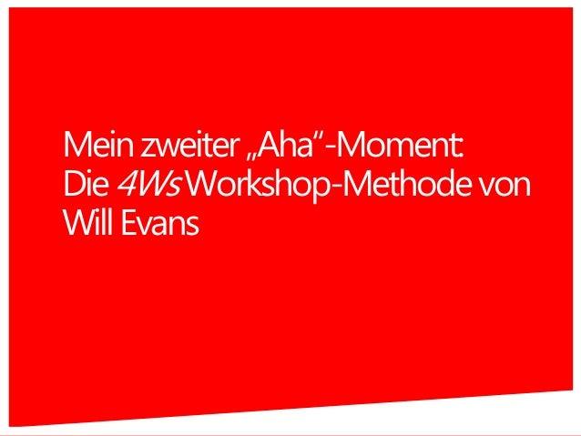 """Meinzweiter""""Aha""""-Moment: Die4WsWorkshop-Methodevon WillEvans 8"""