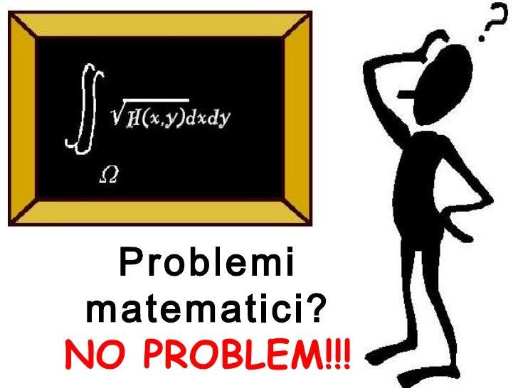Problemi matematici?NO PROBLEM!!!
