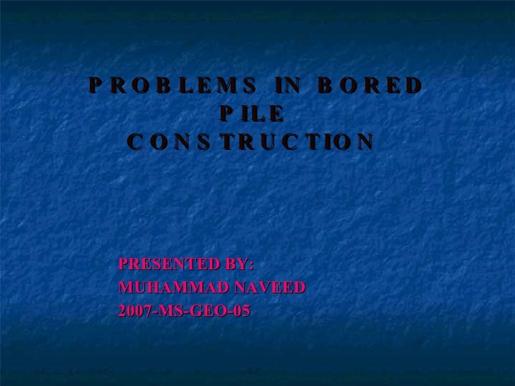 PROBLEMS IN BORED PILE  CONSTRUCTION  <ul><ul><ul><ul><ul><li>PRESENTED BY: </li></ul></ul></ul></ul></ul><ul><ul><ul><ul>...
