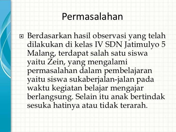 Permasalahan• Siswa-siswa kelas 4 SDN Jatimulyo berjumlah  29 anak dengan mayoritas umur 9 tahun.  Namun, terdapat satu si...