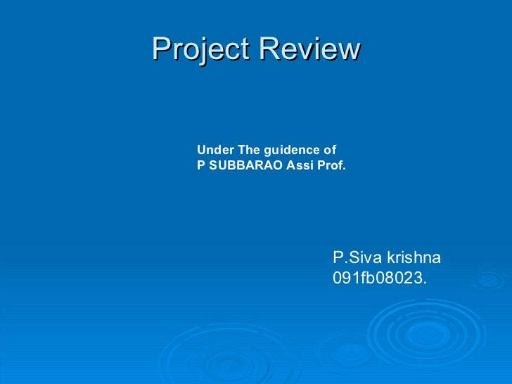 Project Review P.Siva krishna 091fb08023. Under The guidence of  P SUBBARAO Assi Prof.