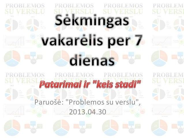 """Paruošė: """"Problemos su verslu"""", 2013.04.30"""