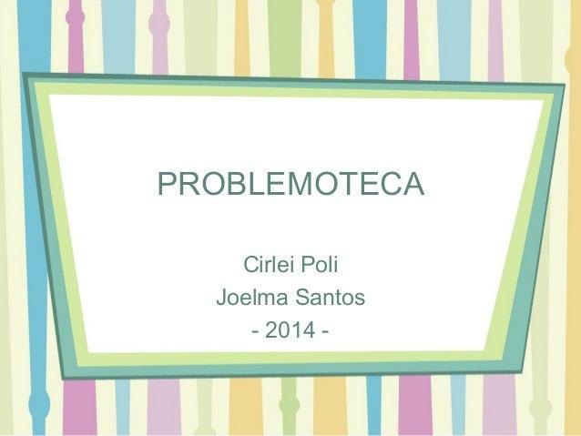 PROBLEMOTECA  Cirlei Poli  Joelma Santos  - 2014 -