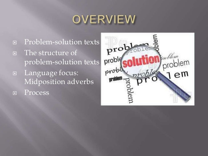    Problem-solution texts   The structure of    problem-solution texts   Language focus:    Midposition adverbs   Proc...