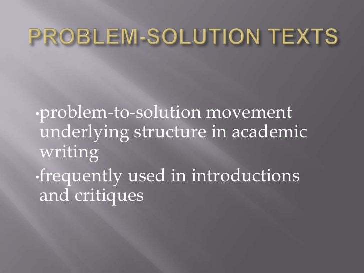 •problem-to-solution  movement underlying structure in academic writing•frequently used in introductions and critiques