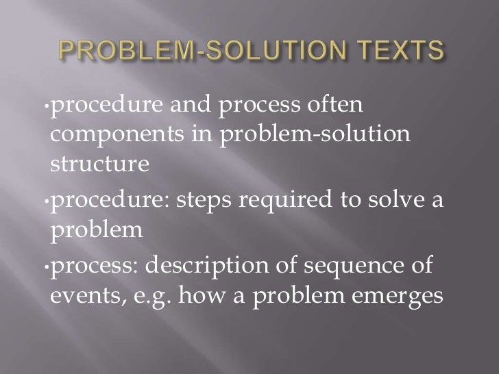 •procedure   and process often components in problem-solution structure•procedure: steps required to solve a problem•proce...