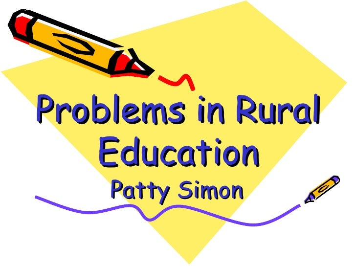 Problems in Rural Education Patty Simon