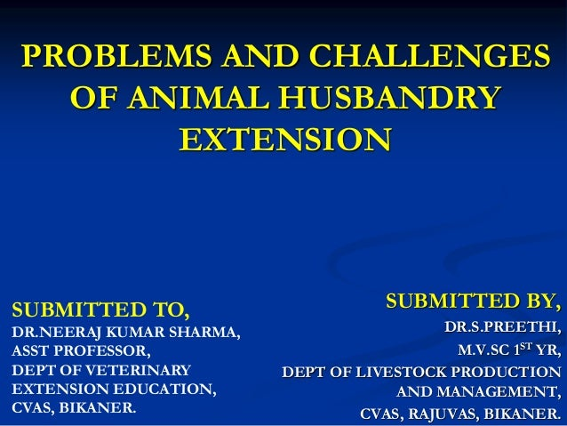 PROBLEMS AND CHALLENGES OF ANIMAL HUSBANDRY EXTENSION SUBMITTED BY, DR.S.PREETHI, M.V.SC 1ST YR, DEPT OF LIVESTOCK PRODUCT...