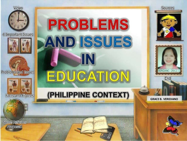 current issues on philippine education The sheer size of the system has meant problems of wasted resources,  local  economy is greatly hampered by the current centralized system.