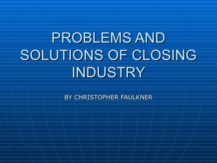 PROBLEMS AND SOLUTIONS OF CLOSING INDUSTRY BY CHRISTOPHER FAULKNER