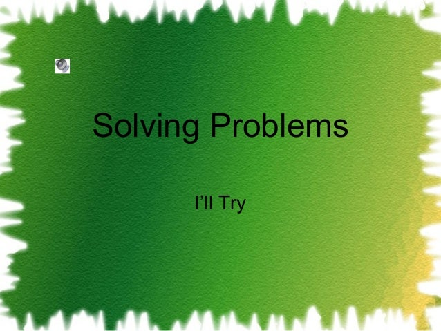 Solving Problems I'll Try