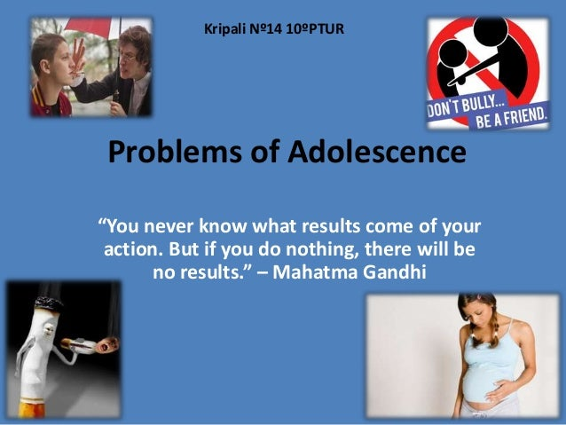 """Problems of Adolescence""""You never know what results come of youraction. But if you do nothing, there will beno results."""" –..."""