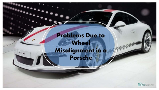 Problems Due to Wheel Misalignment in a Porsche