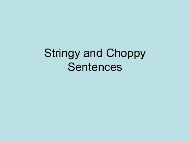 Stringy and Choppy     Sentences