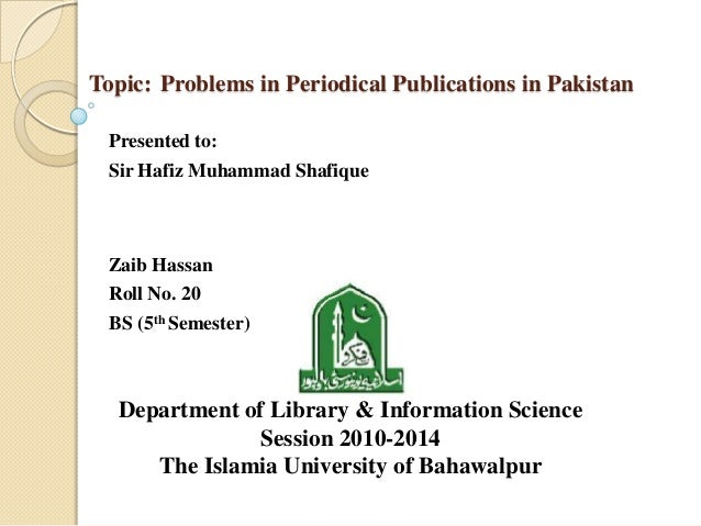 Topic: Problems in Periodical Publications in PakistanPresented to:Sir Hafiz Muhammad ShafiqueZaib HassanRoll No. 20BS (5t...