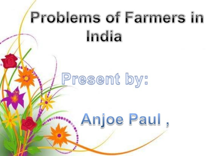 essay on problems faced by farmers in india Short essay on life of a farmer category: poor condition of farmers in india very short essay on spring season.