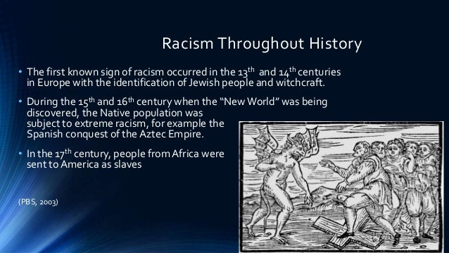 examples of racism Racism exists when one ethnic group or historical collectivity dominates, excludes, or seeks to eliminate another on the basis of differences that it believes are hereditary and unalterable an ideological basis for explicit racism came to a unique fruition in the west during the modern period no.
