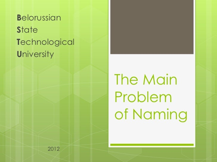 BelorussianStateTechnologicalUniversity                The Main                Problem                of Naming      2012