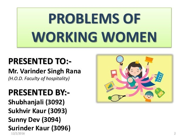 problems of working women Women and men, work and power  solving problems,  we were losing talented women with strong records who were working between the.