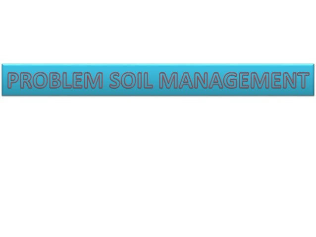 PROBLEM SOILS   problem soils are an important ecological entity for arid, semi-arid  or humid climate of our country.  ...