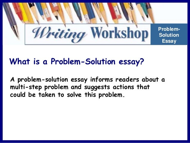 what is a problem solution essay Producing a superior problem solution essay is not easy nonetheless, if you take the major steps presented below, you will write a unique work for sure.