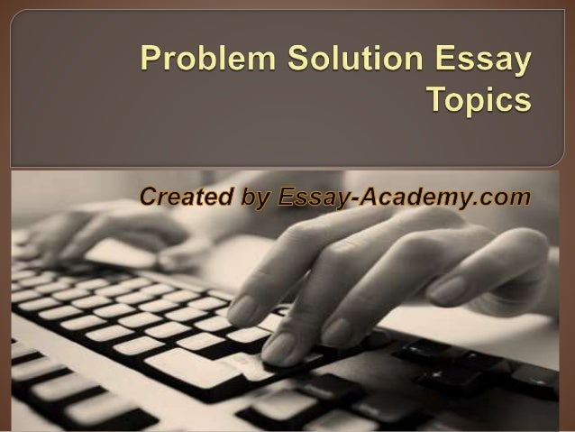 problem-solution research paper When you are assigned to write a problem-solution essay or research paper, choosing a good topic is the first dilemma you need to work out the world is full of.