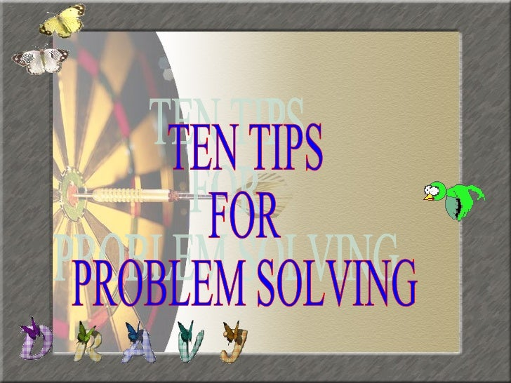 TEN TIPS FOR PROBLEM SOLVING