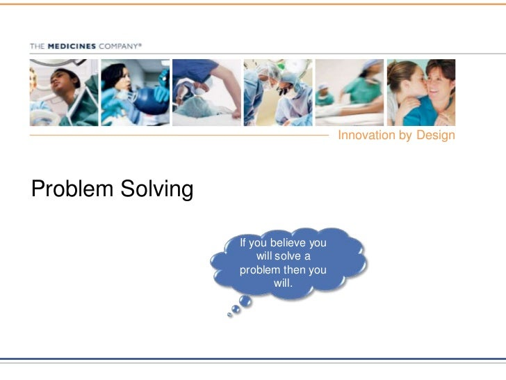 Problem Solving<br />Ifyoubelieveyou will solve a problemthenyou will.<br />