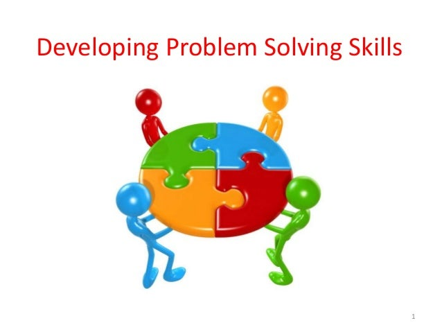 Developing Problem Solving Skills                                    1