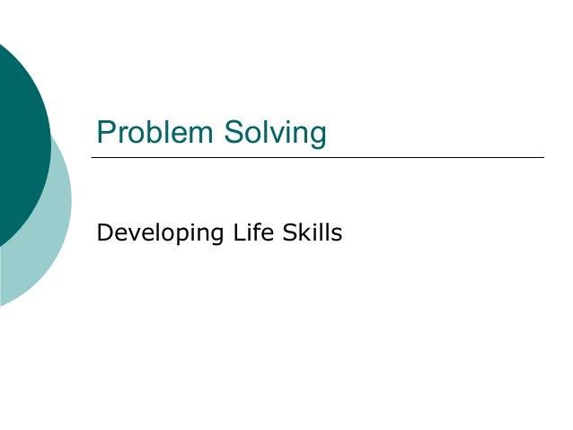 Problem SolvingDeveloping Life Skills