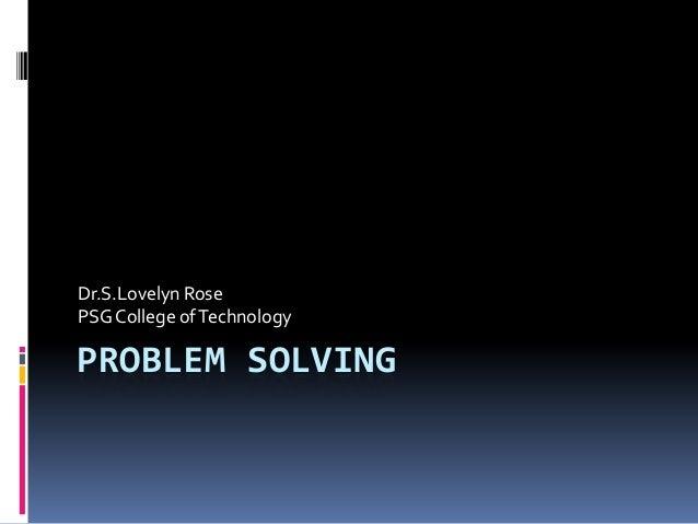 PROBLEM SOLVING Dr.S.Lovelyn Rose PSGCollege ofTechnology