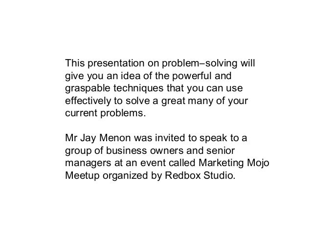 This presentation on problem–solving will give you an idea of the powerful and graspable techniques that you can use effec...