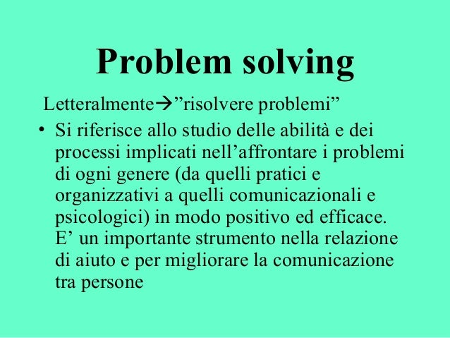 """Problem solving Letteralmente""""risolvere problemi"""" • Si riferisce allo studio delle abilità e dei processi implicati nell'..."""