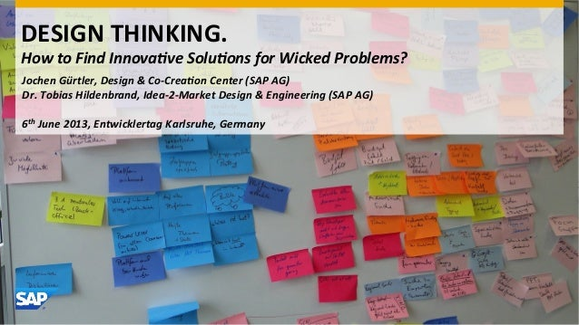 DESIGN	  THINKING.	  How	  to	  Find	  Innova-ve	  Solu-ons	  for	  Wicked	  Problems?	  	  	  	  	  	  Jochen	  Gürtler,	...