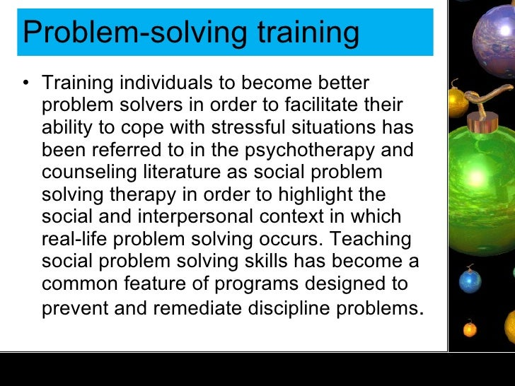 Problem-solving training  <ul><li>Training individuals to become better problem solvers in order to facilitate their abili...