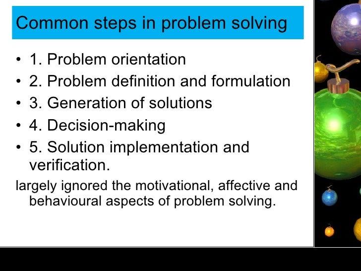 Common steps in problem solving <ul><li>1. Problem orientation </li></ul><ul><li>2. Problem definition and formulation </l...