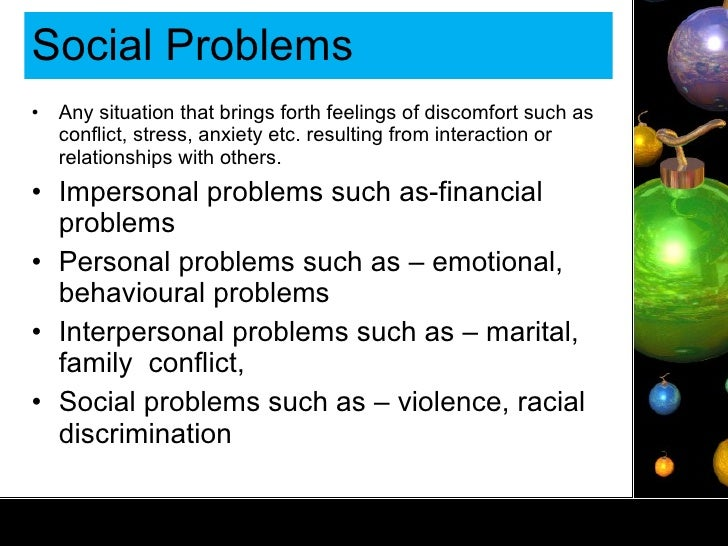 Social Problems <ul><li>Any situation that brings forth feelings of discomfort such as conflict, stress, anxiety etc. resu...