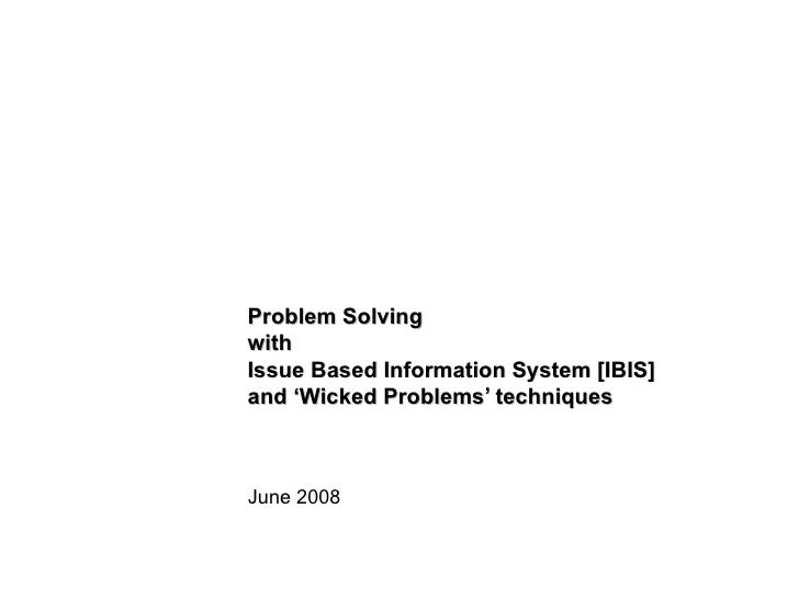 Problem Solving with Issue Based Information System [IBIS] and 'Wicked Problems' techniques June 2008