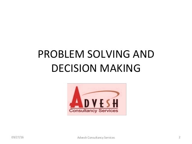problem solving and decision making 2 essay Decision making and problem solving we will write a custom essay sample on  the decision-making process in every organization engages methods to appropriately .