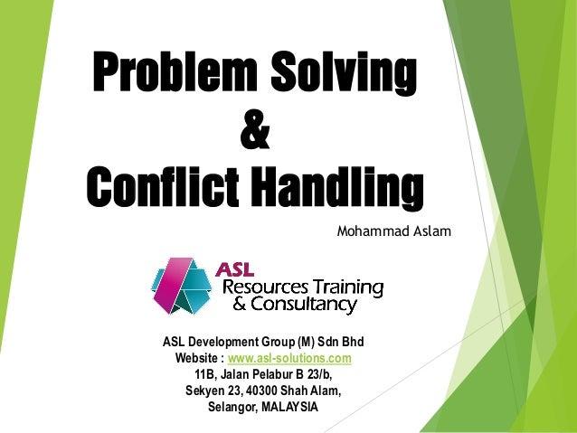 Problem Solving & Conflict Handling Mohammad Aslam ASL Development Group (M) Sdn Bhd Website : www.asl-solutions.com 11B, ...