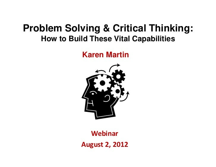 Problem Solving & Critical Thinking:   How to Build These Vital Capabilities              Karen Martin                Webi...