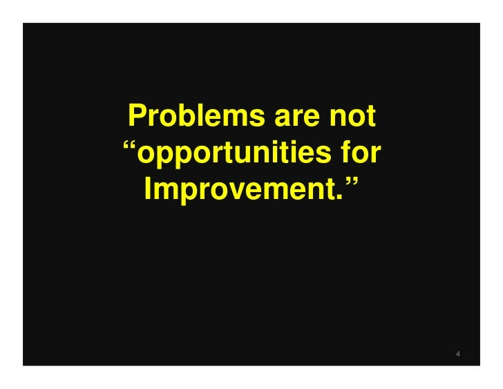 "Problems are not""opportunities for Improvement.""                     4"