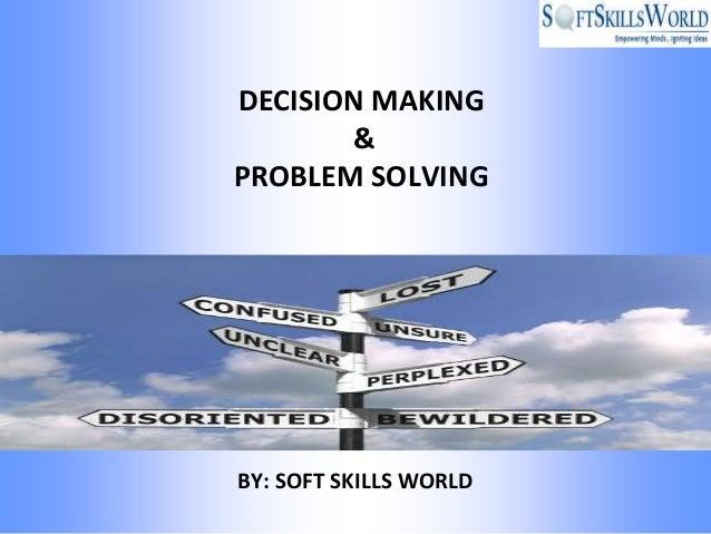 DECISION MAKING       &PROBLEM SOLVINGBY: SOFT SKILLS WORLD